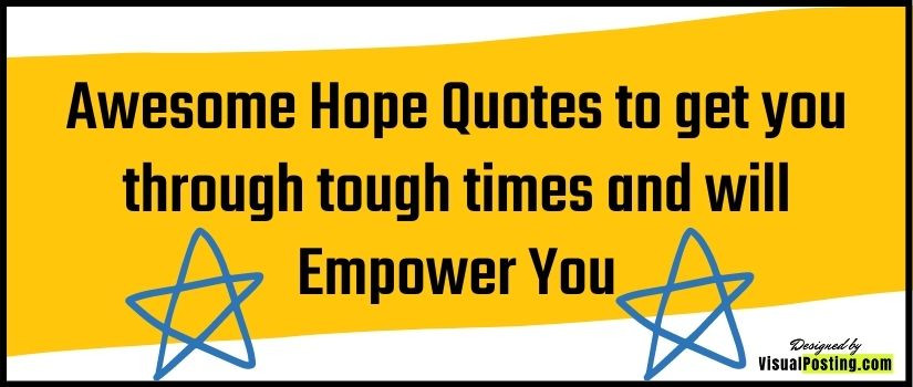 Awesome Hope Quotes to get you through tough times and will Empower You