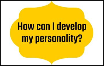 How can I develop my personality?