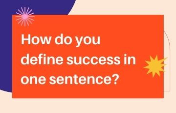 How do you define success in one sentence?