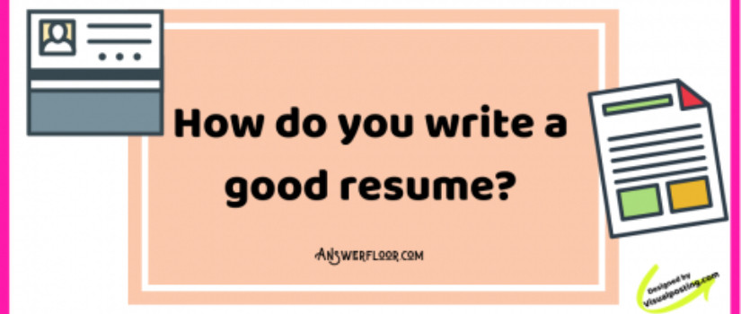 How to write a good resume: Best resume writing tips
