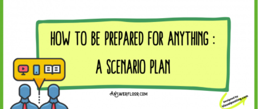 How to Be Prepared for Anything : A Scenario Plan