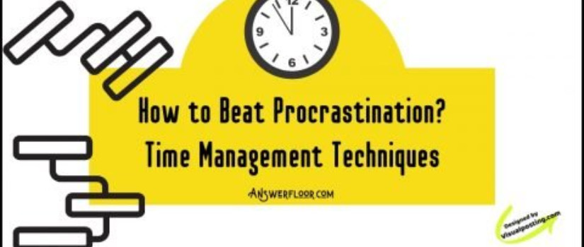 How to stop procrastinating? Time Management Techniques
