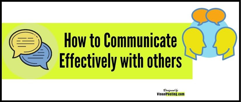 How to Communicate Effectively with others