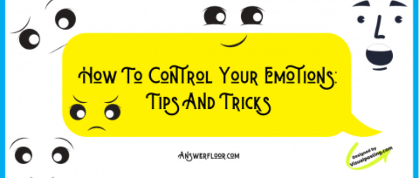How To Control Your Emotions: Tips And Tricks