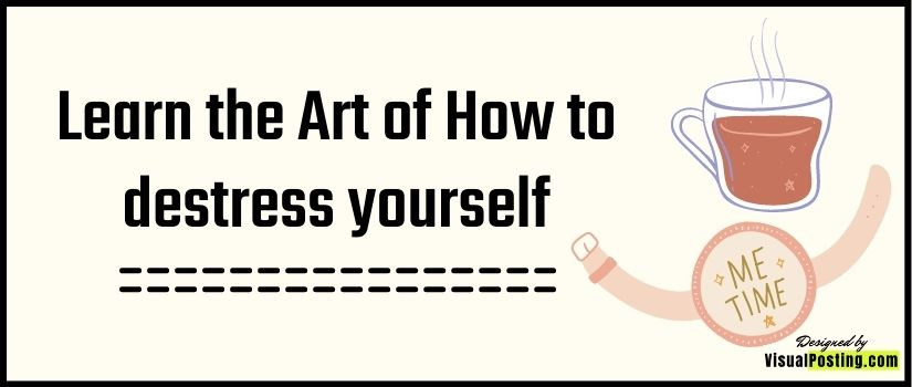 Learn the Art of How to destress yourself