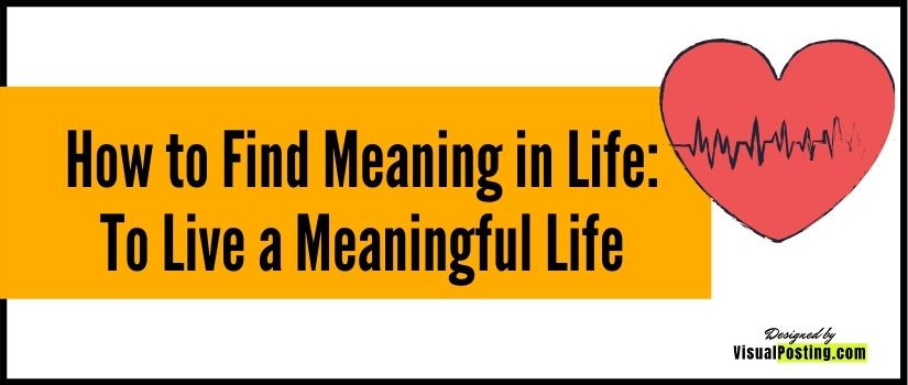 How to Find Meaning in Life: To Live a Meaningful Life