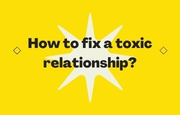 How to fix a toxic relationship?