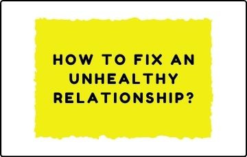How to fix an unhealthy relationship?