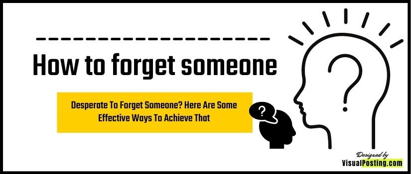 Desperate To Forget Someone? Here Are Some Effective Ways To Achieve That