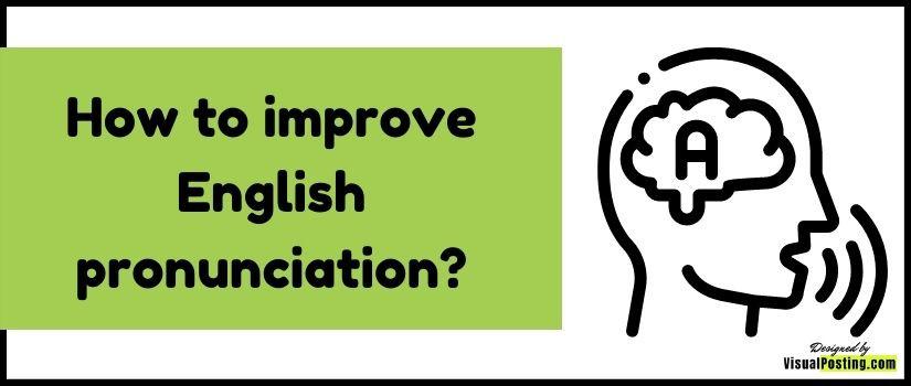 How to improve English pronunciation?