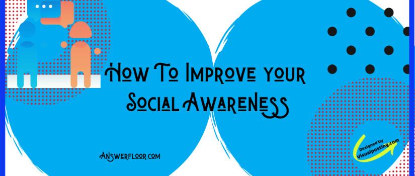 How To Improve your Social Awareness