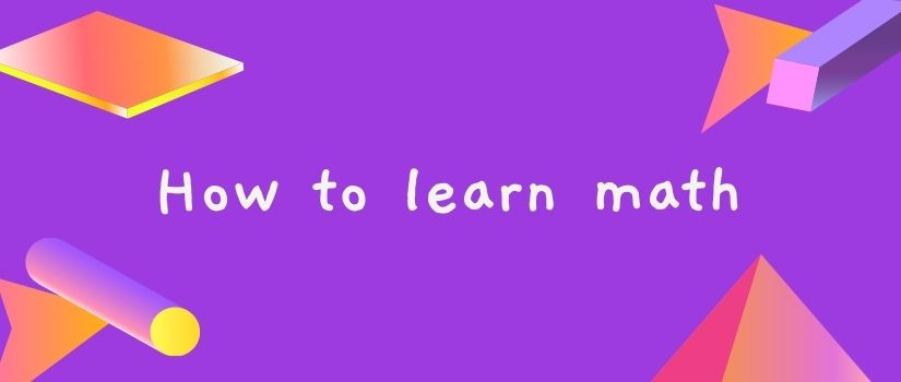 How to learn math