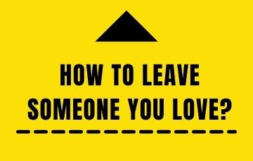 How to leave someone you love?