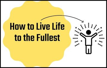 How to Live Life to the Fullest