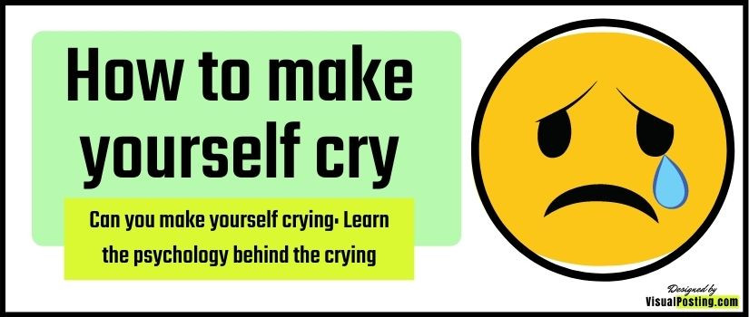 Can you make yourself crying: Learn the psychology behind the crying