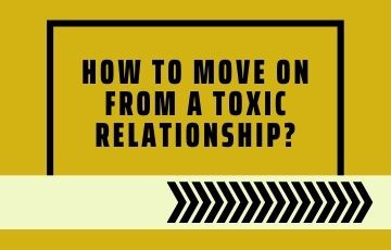 How to move on from a toxic relationship?