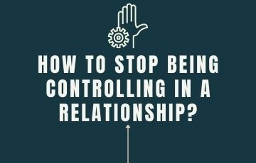 How to stop being controlling in a relationship?