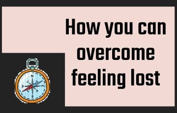 How you can overcome feeling lost
