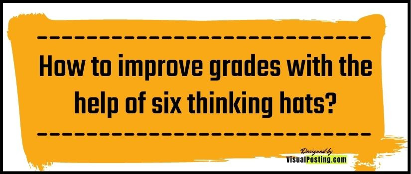 How to improve grades with the help of six thinking hats?
