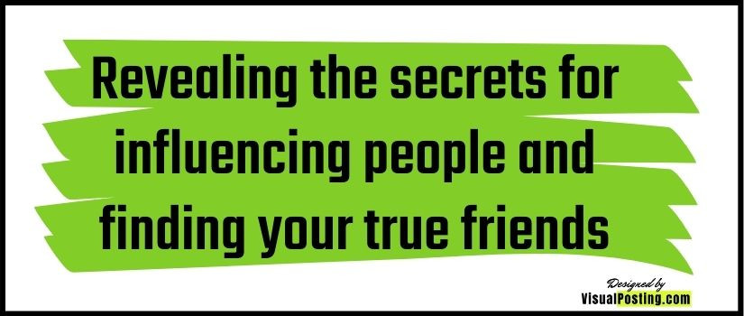 Revealing the secrets for influencing people and finding your true friends