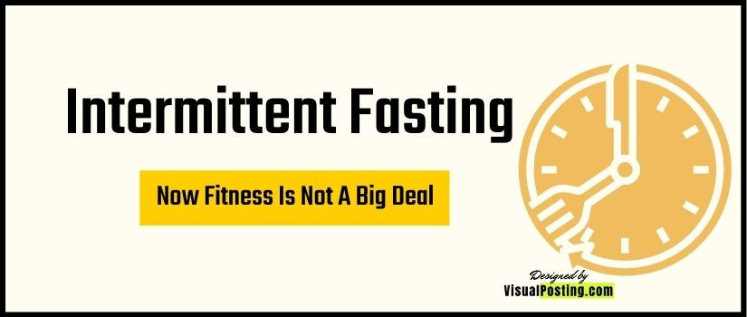 Intermittent Fasting: Now Fitness is Not a Big Deal