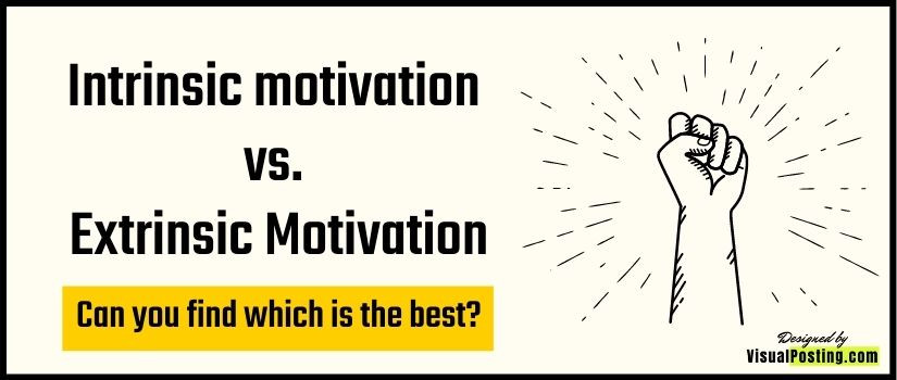Intrinsic motivation vs. Extrinsic Motivation: Can you find which is the best?