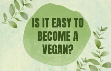 Is it easy to become a vegan?