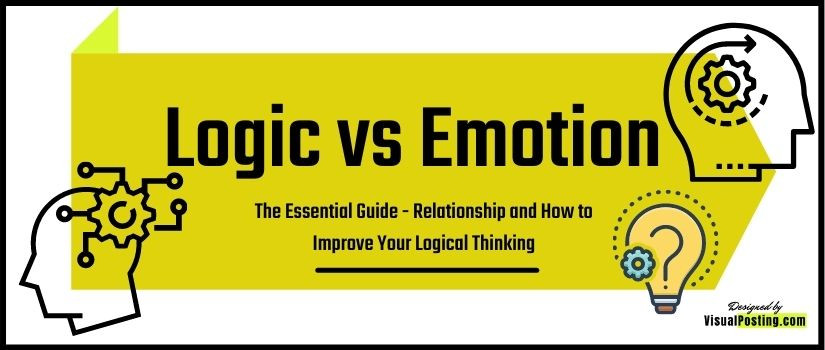Logic vs Emotion: The Essential Guide; Relationship and How to Improve Your Logical Thinking