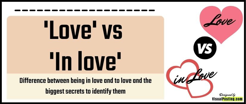 Difference between being in love and to love and the biggest secrets to identify them