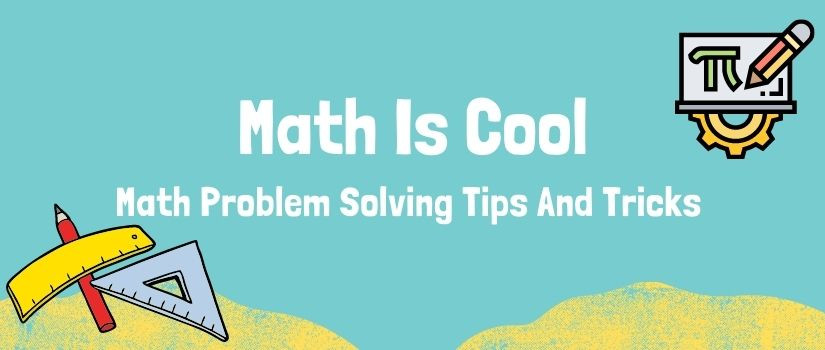 math problem solving tips and tricks (Math is cool)