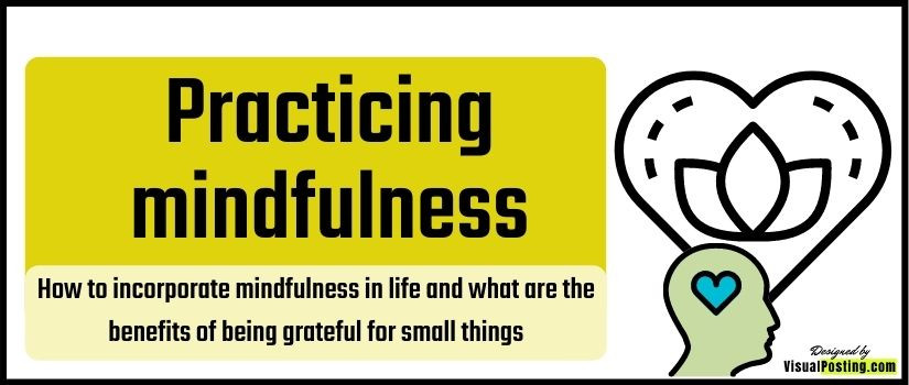How to incorporate mindfulness in life and what are the benefits of being grateful for small things