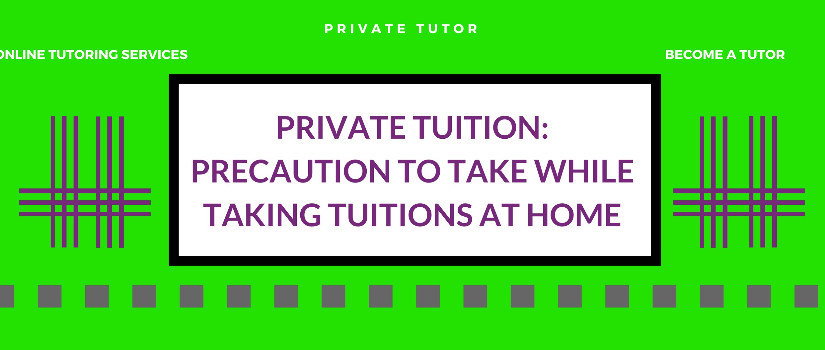 Private tuition: Precaution to take while taking tuitions at home
