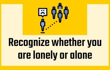 Recognize whether you are lonely or alone