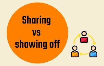 Sharing vs showing off