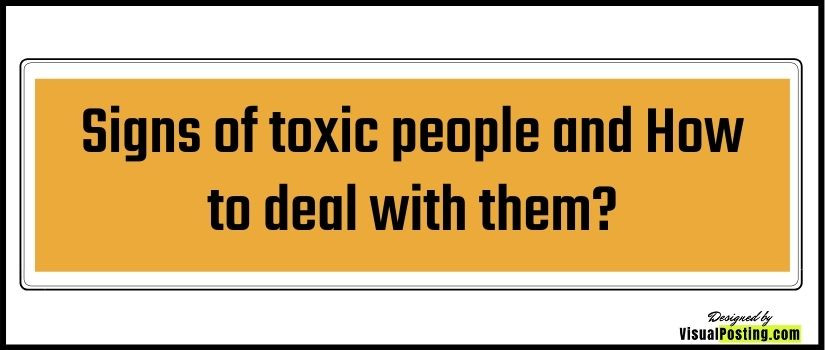 Signs of toxic people and How to deal with toxic people?