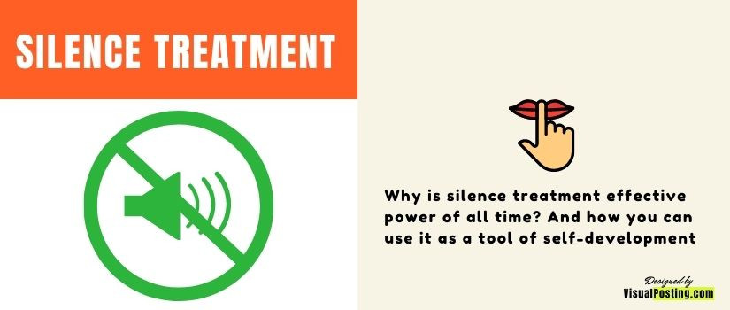 Why is silence treatment effective power of all time? And how you can use it as a tool of self-development