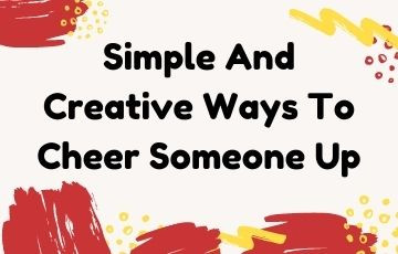 Simple And Creative Ways To Cheer Someone Up