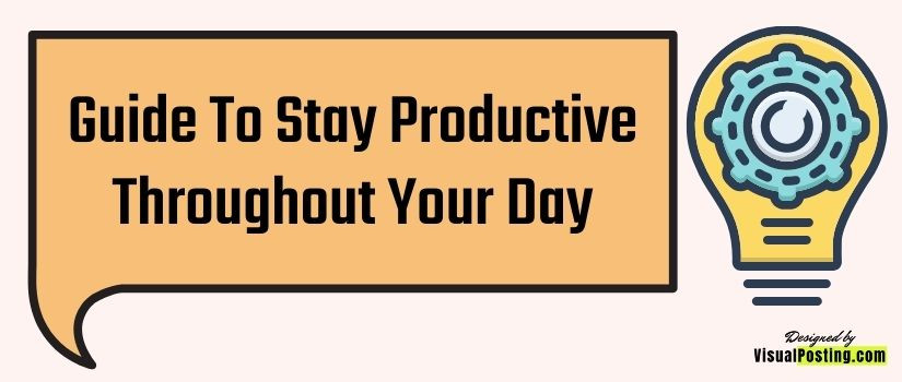 Guide to stay productive throughout your day