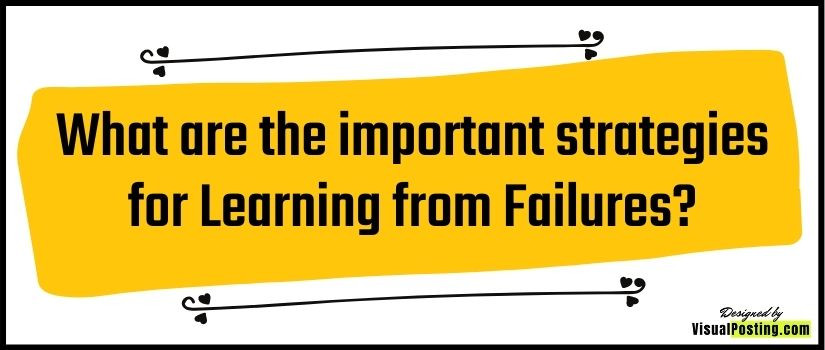 What are the important strategies for Learning from Failures?