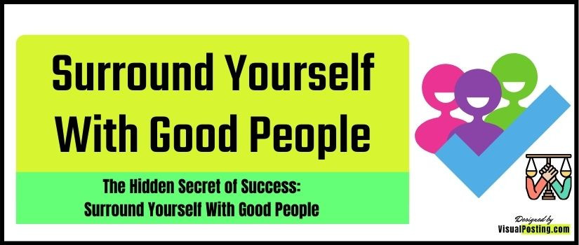 The Hidden Secret of Success: Surround Yourself With Good People