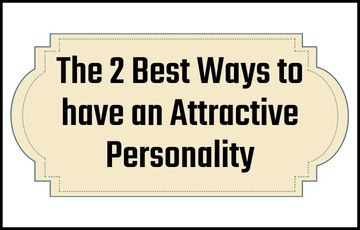 The 2 Best Ways to have an Attractive Personality
