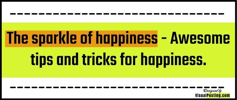 The sparkle of happiness - Awesome tips and tricks for happiness.