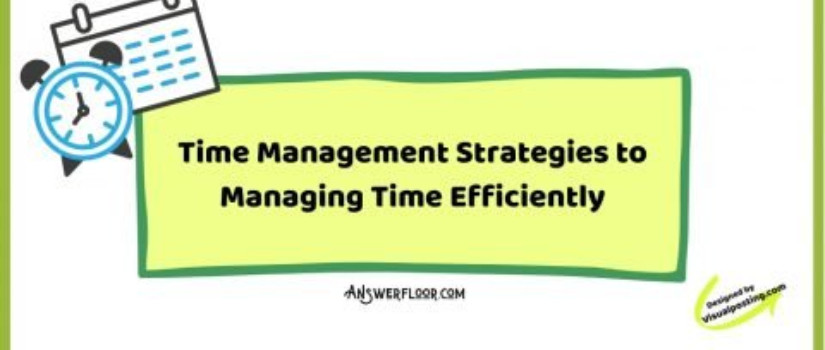 Time Management Strategies to Managing Time Efficiently