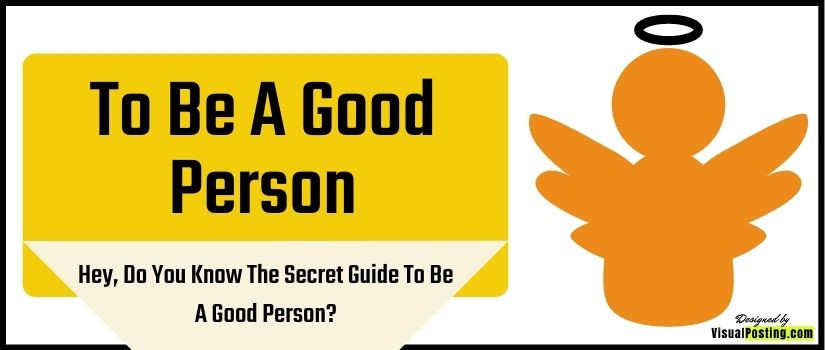 Hey, do you know the secret guide to be a good person?