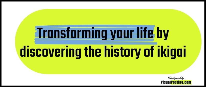 Transforming your life by discovering the history of ikigai