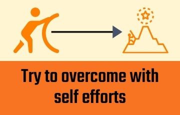 Try to overcome with self efforts
