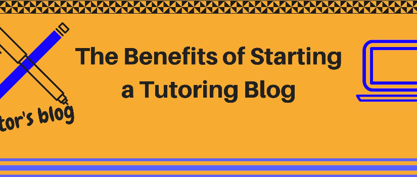 The Benefits of Starting a Tutoring Blog