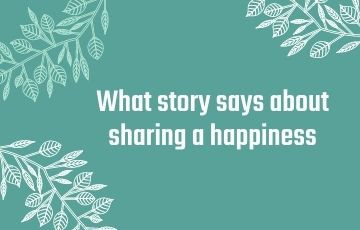what story says about sharing a happiness