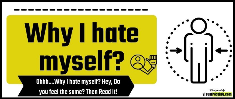 Ohhh....Why I hate myself? Hey, Do you feel the same? Then Read it!