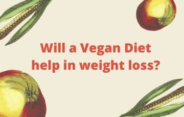 Will a Vegan Diet help in weight loss?